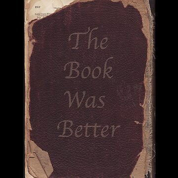 The Book Was Better. by MrPeterRossiter