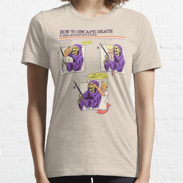 How To Escape Death Essential T-Shirt
