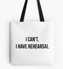 I Can't, I Have Rehearsal Tote Bag
