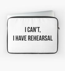 I Can't, I Have Rehearsal Laptop Sleeve