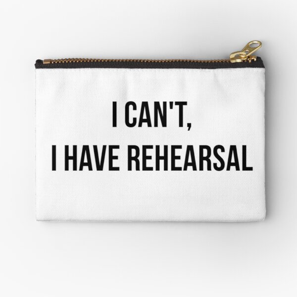 I Can't, I Have Rehearsal Zipper Pouch