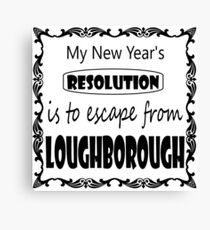 My New Year's Resolution is to escape Loughborough Canvas Print