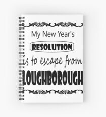 My New Year's Resolution is to escape Loughborough Spiral Notebook