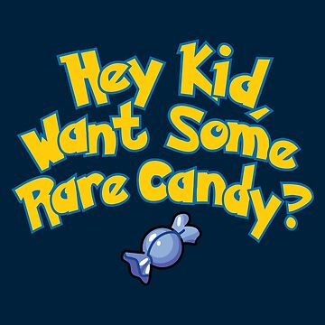 Hey Kid Want Some Rare Candy? by huckblade