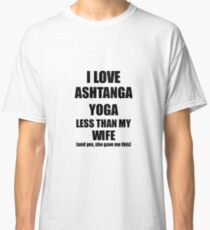Ashtanga Yoga Husband Funny Valentine Gift Idea For My Hubby From Wife I Love Classic T-Shirt