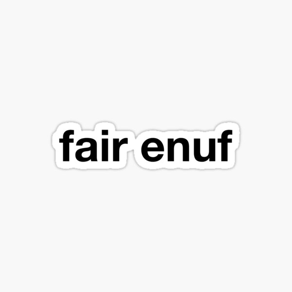 fair enuf Sticker
