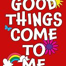 Good things come to me  - Positive Affirmation T! by BodyIllumin