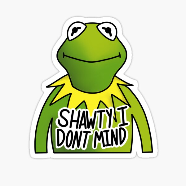 Shawty I don't. Mind. Sticker