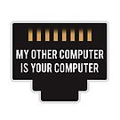 My Other Computer is Your Computer by ShopRegravity