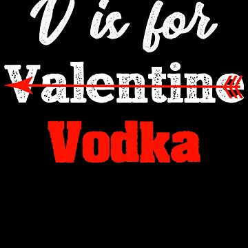 V is For Vodka Valentine, Drinking Valentines Day by Designs4Less