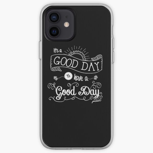 It's a Good Day to Have a Good Day (white) iPhone Soft Case