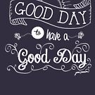 Es ist ein guter Tag, um einen guten Tag zu haben (weiß) von Jan Marvin
