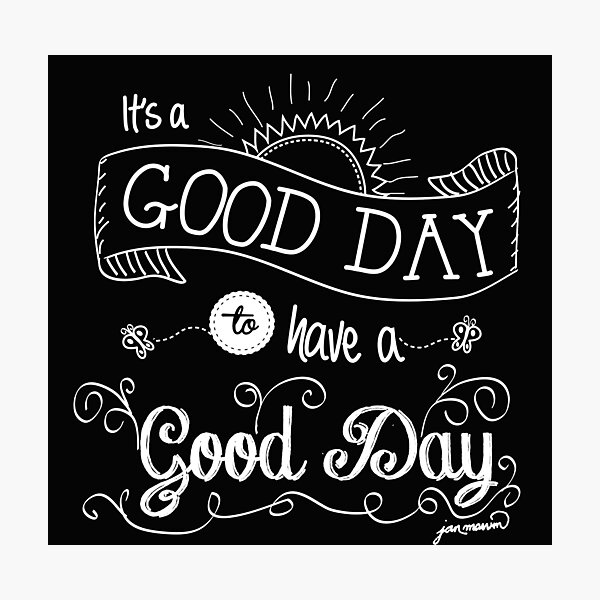 It's a Good Day to Have a Good Day (white) Photographic Print