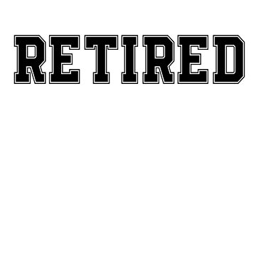 I'm Retired Do It Yourself Funny Retirement TShirt by Kimcf