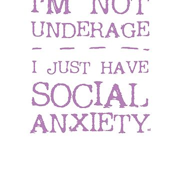 I'm not underage, I just have social anxiety by ixmanga