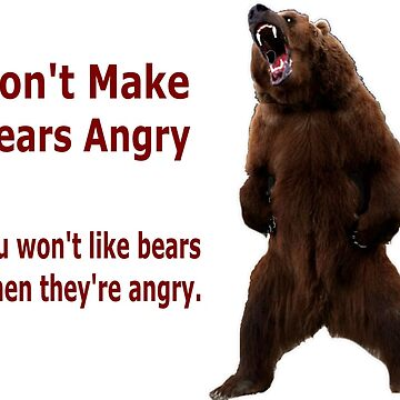 Don't Make Bears Angry - You won't like them when they're angry by BankrobberGus