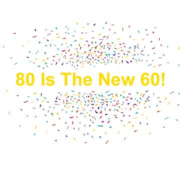 80 Is The New 60 Graphic Sticker by loumed