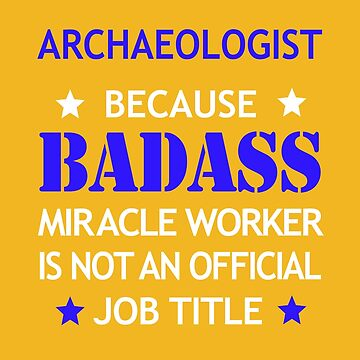 Archaeologist Badass Funny Birthday Cool Christmas Gift by smily-tees