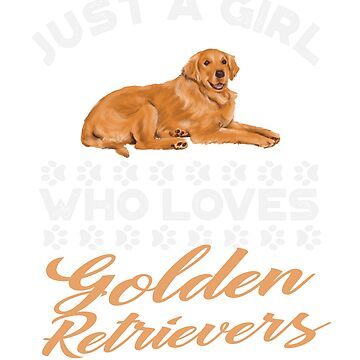 Just A Girl Who Loves Golden Retrievers t shirt by Dan66