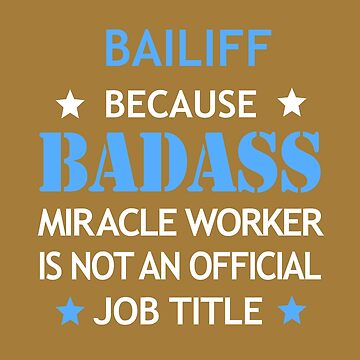 Bailiff Badass Funny Birthday Cool Christmas Gift by smily-tees