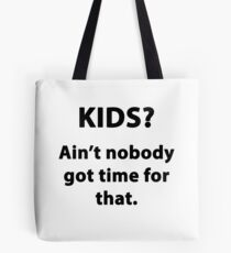 KIDS? AIN'T NOBODY GOT TIME FOR THAT Tote Bag