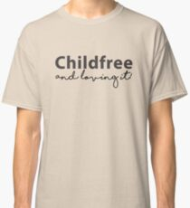 Childfree and loving it! Classic T-Shirt