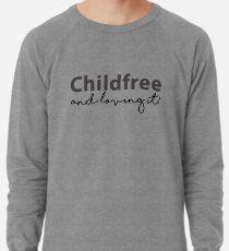 Childfree and loving it! Lightweight Sweatshirt