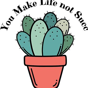 You Make Life Not Succ by NestToNest