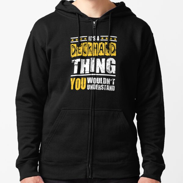 Deckhand Thing You Wouldn't Understand Zipped Hoodie