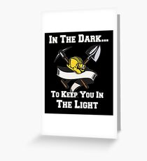 Miners - In the Dark, To Keep You In the Light Greeting Card