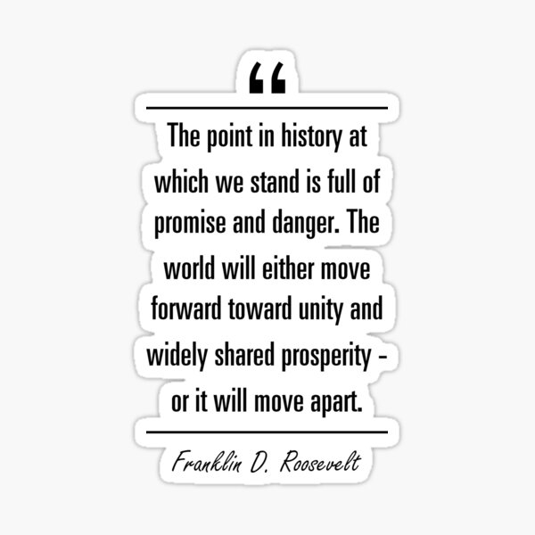 Franklin D. Roosevelt famous quote about history Sticker