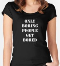 Only Boring People..... White Women's Fitted Scoop T-Shirt