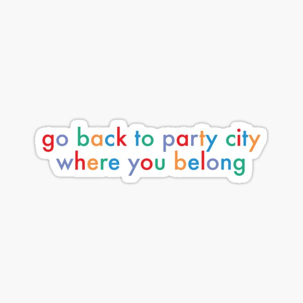Go back to party city where you belong Sticker