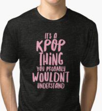 It's a KPOP thing Tri-blend T-Shirt