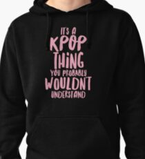 It's a KPOP thing Pullover Hoodie