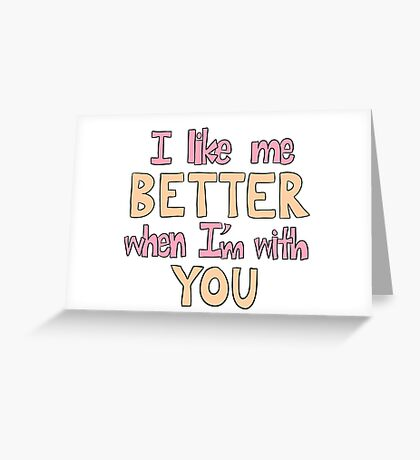 I Like Me Better When I'm With You Greeting Card
