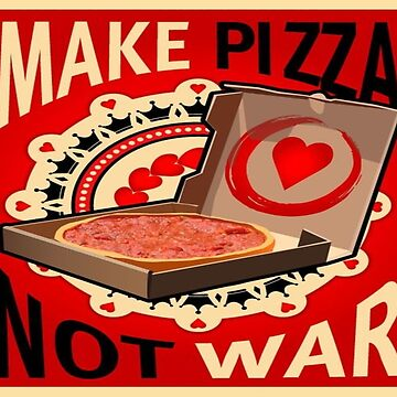 """Make pizza Not War"", Graphic Text Art Design. by lovelifetravel"