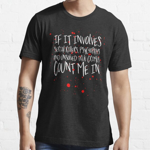 Serial killers, psychopaths & unsolved true crimes t-shirt Essential T-Shirt