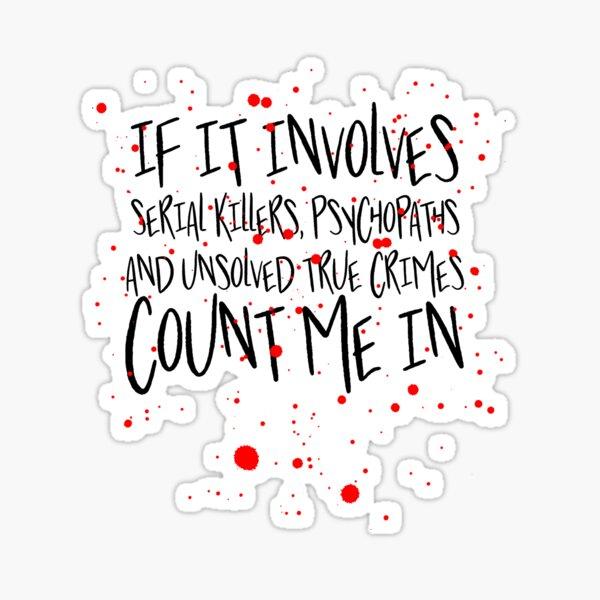 Serial killers, psychopaths & unsolved true crimes t-shirt Sticker