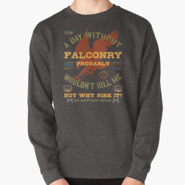 """A Day Without Falconry"" Funny Falconers Falconry T-shirts and Gifts Pullover Sweatshirt"
