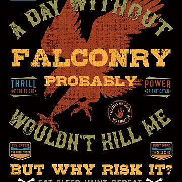 """A Day Without Falconry"" Funny Falconers Falconry T-shirts and Gifts by manbird"