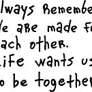 Always remember. We are made for each other by Julia Syrykh