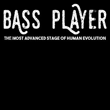 Bass Player T Shirts Advanced Human Evolution by shoppzee