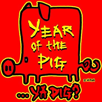 Chinese New Year Funny Year of the Pig ...Ya Dig? by sketchNkustom