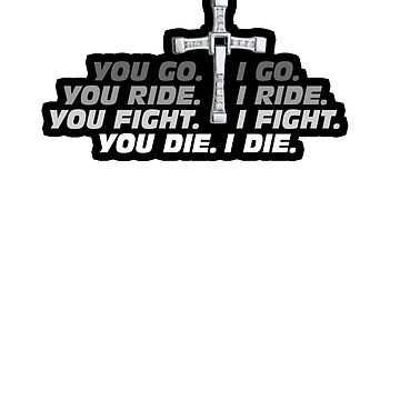 GO. RIDE. FIGHT. DIE. by theq