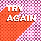 TRY AGAIN - typography by ShowMeMars