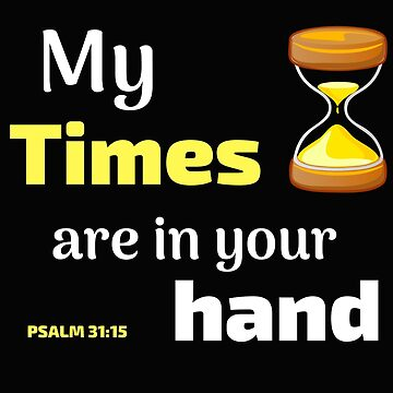 My Times Are In Your Hand Psalm 31:15 Bible Scripture by Roland1980