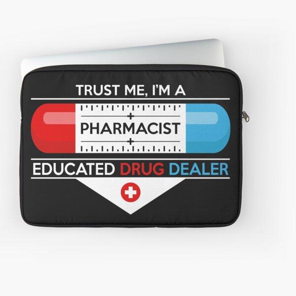 Trust Me, I'm a Pharmacist. An Educated Drug Dealer. Funny Pharmacy Laptop Sleeve