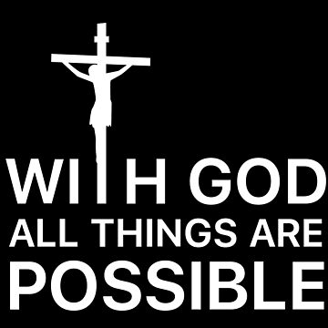 WITH GOD ALL THINGS ARE POSSIBLE by fadibones