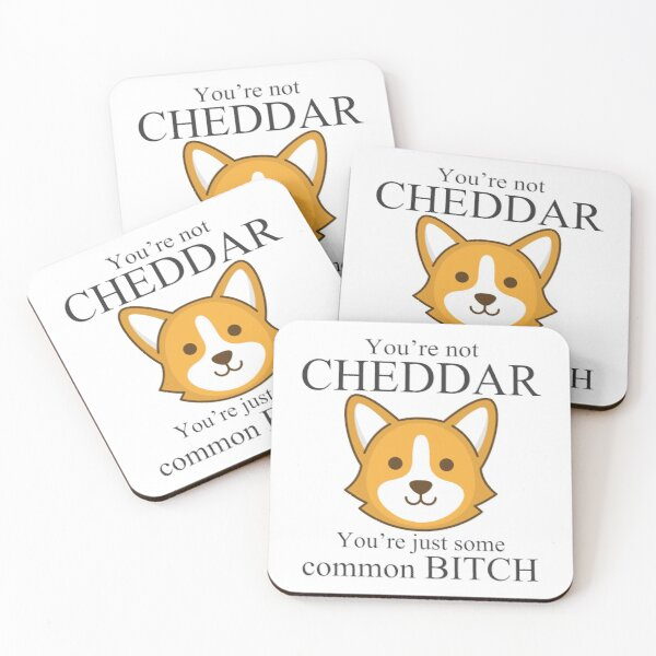 You're not Cheddar, Your're just some common bitch - Brooklyn Nine Nine Captain Holt Coasters (Set of 4)